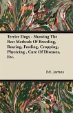 Terrier Dogs - Showing The Best Methods Of Breeding, Rearing, Feeding, Cropping, Physicing, Cure Of Diseases, Etc.