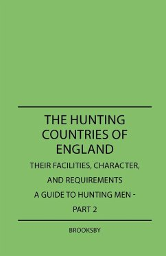 The Hunting Countries of England - Their Facilities, Character, and Requirements - A Guide To Hunting Men - Part IV