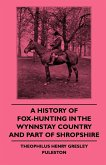 A History Of Fox-Hunting In The Wynnstay Country And Part Of Shropshire