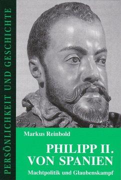 Philipp II. von Spanien - Reinbold, Markus