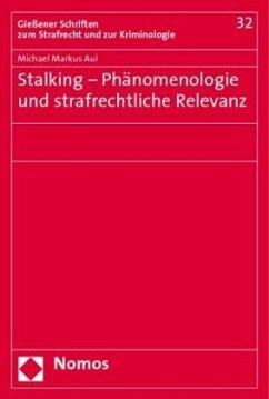 Stalking - Phänomenologie und strafrechtliche Relevanz - Aul, Michael M.