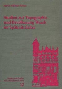 Studien zur Topographie und Bevölkerung Wesels im Spätmittelalter