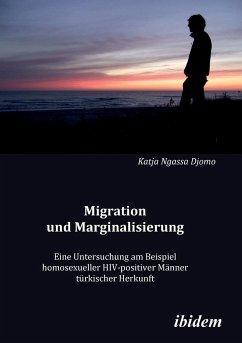 Migration und Marginalisierung. Eine Untersuchung am Beispiel homosexueller HIV-positiver Männer türkischer Herkunft - Ngassa Djomo, Katja