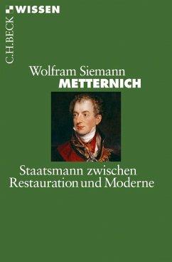 Metternich: Staatsmann zwischen Restauration und Moderne - Siemann, Wolfram