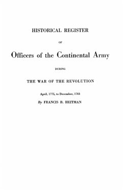 Historical Register of Officers of the Continental Army During the War of the Revolution, April 1775 to December 1783