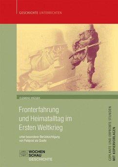 Fronterfahrung und Heimatalltag im Ersten Weltkrieg - Krüger, Clemens