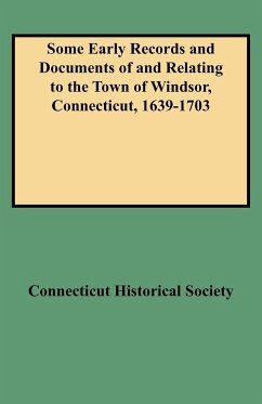 Some Early Records and Documents of and Relating to the Town of Windsor, Connecticut, 1639-1703