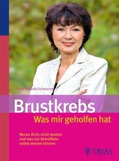 Brustkrebs - Was mir geholfen hat - Brandt-Schwarze, Ulrike