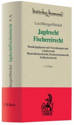 Jagdrecht, Fischereirecht - Lorz, Albert; Metzger, Ernst; Stöckel, Heinz