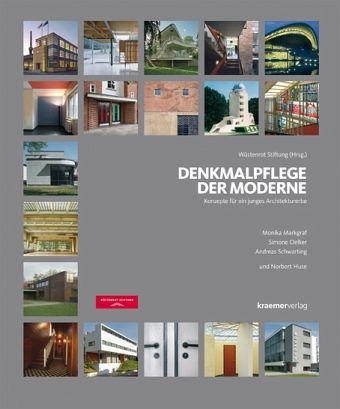 Denkmalpflege der Moderne - Markgraf, Monika; Oelker-Czychowski, Simone; Schwarting, Andreas