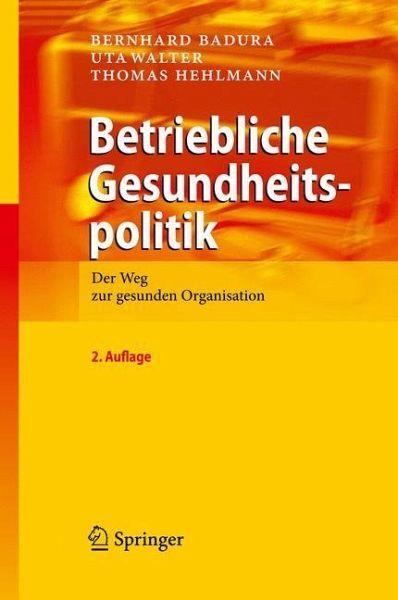 Betriebliche Gesundheitspolitik - Badura, Bernhard; Walter, Uta; Hehlmann, Thomas