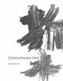 Zerbrochenes Holz /Broken Wood /Zhe mu