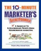 The 10-Minute Marketer's Secret Formula: A Shortcut to Extraordinary Profits Using Neighborhood Marketing