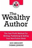 The Wealthy Author: The Fast Profit Method for Writing, Publishing & Selling Your Non-Fiction Book