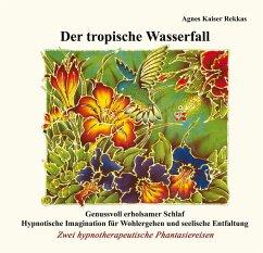 Der tropische Wasserfall, 1 Audio-CD - Kaiser Rekkas, Agnes