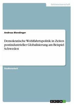 Demokratische Wohlfahrtspolitik in Zeiten postindustrieller Globalisierung am Beispiel Schweden