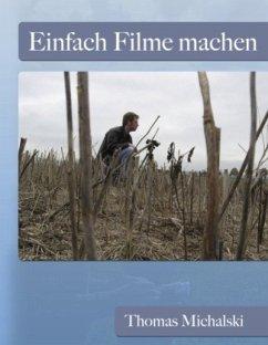 Einfach Filme machen - Michalski, Thomas