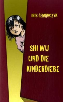 Shi Wu und die Kinderdiebe - Lemanczyk, Iris