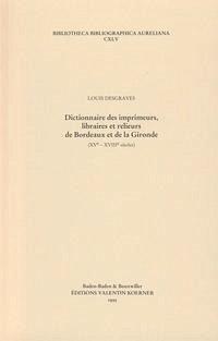 Dictionnaire des imprimeurs, libraires et relieurs de Bordeaux et de la Gironde. XVIe-XVIIIe siècles.