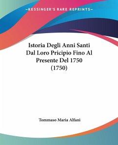 Istoria Degli Anni Santi Dal Loro Pricipio Fino Al Presente Del 1750 (1750)