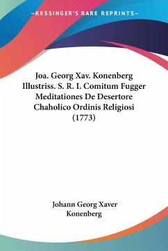 Joa. Georg Xav. Konenberg Illustriss. S. R. I. Comitum Fugger Meditationes De Desertore Chaholico Ordinis Religiosi (1773)