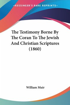 The Testimony Borne By The Coran To The Jewish And Christian Scriptures (1860)