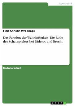 Das Paradox der Wahrhaftigkeit: Die Rolle des Schauspielers bei Diderot und Brecht