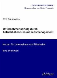 Unternehmenserfolg durch betriebliches Gesundheitsmanagement - Baumanns, Rolf