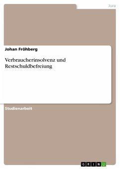 Verbraucherinsolvenz und Restschuldbefreiung - Fröhberg, Johan