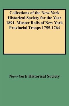 Collections of the New-York Historical Society for the Year 1891. Muster Rolls of New York Provincial Troops 1755-1764 - New York Historical Society; New-York Historical Society