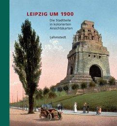 Leipzig um 1900. Teil 02 - Brogiato, Heinz P.