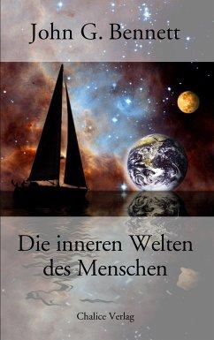 Die inneren Welten des Menschen - Bennett, John G.
