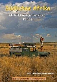 Südliches Afrika abseits ausgetretener Pfade - Christa, Gabi; Scharf, Uwe