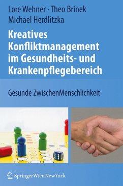 Kreatives Konfliktmanagement im Gesundheits- und Krankenpflegebereich - Wehner, Lore;Brinek, Theo;Herdlitzka, Michael