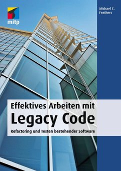 Effektives Arbeiten mit Legacy Code - Feathers, Michael C.