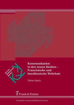 Kommunikation in den neuen Medien - Französische und brasilianische Webchats - Spelz, Tobias