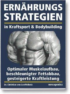 Ernährungsstrategien in Kraftsport und Bodybuilding - Loeffelholz, Christian von