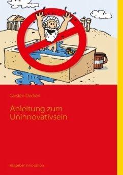 Anleitung zum Uninnovativsein - Deckert, Carsten