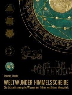 Weltwunder Himmelsscheibe - Lorenz, Thomas