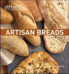 Artisan Breads at Home with the Culinary Institute of America - Kastel, Eric W.