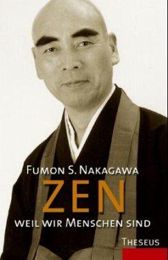 Zen, weil wir Menschen sind - Nakagawa, Fumon