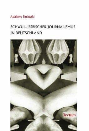 Schwul-lesbischer Journalismus in Deutschland - Siniawski, Adalbert