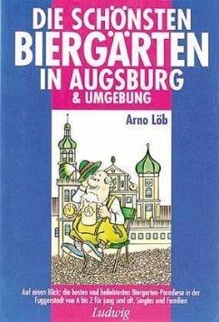 Die Schonsten Biergarten In Augsburg Und Umgebung Von Arno Lob Portofrei Bei Bucher De Bestellen