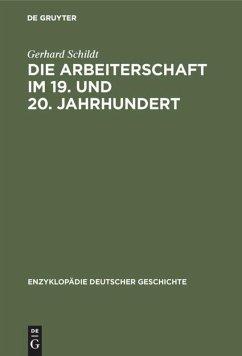 Die Arbeiterschaft im 19. und 20. Jahrhundert - Schildt, Gerhard
