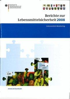 Berichte zur Lebensmittelsicherheit 2008 - Bundesamt für Verbraucherschutz und Lebensmittelsicherheit (BVL) (Hrsg.). Brandt, Peter (Mitherausgeber)