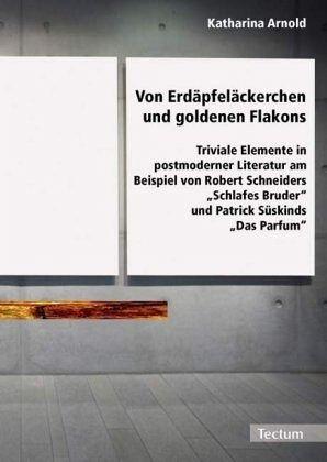Von Erdäpfeläckerchen und goldenen Flakons - Arnold, Katharina