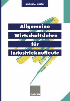 Allgemeine Wirtschaftslehre für Industriekaufleute - Schäfer, Michael J.