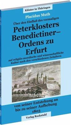 Über dem Einfluss des vormaligen Petersklosters - Benedictiner Ordens zu Erfurt von seiner Entstehung an bis zu seiner Aufhebung 1803 - Muth, Placidus