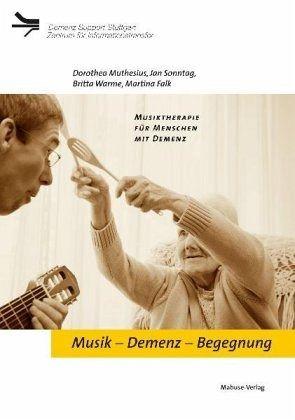 Musik - Demenz - Begegnung - Muthesius, Dorothea; Sonntag, Jan; Warme, Britta; Falk, Martina