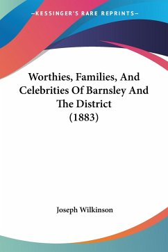 Worthies, Families, And Celebrities Of Barnsley And The District (1883)
